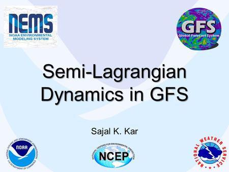 Semi-Lagrangian Dynamics in GFS Sajal K. Kar. Introduction Over the years, the accuracy of medium-range forecasts has steadily improved with increasing.