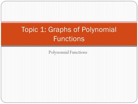 Topic 1: Graphs of Polynomial Functions