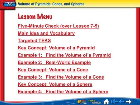 Lesson 6 Menu Five-Minute Check (over Lesson 7-5) Main Idea and Vocabulary Targeted TEKS Key Concept: Volume of a Pyramid Example 1:Find the Volume of.