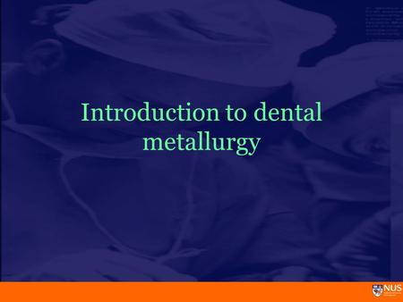 Introduction to dental metallurgy