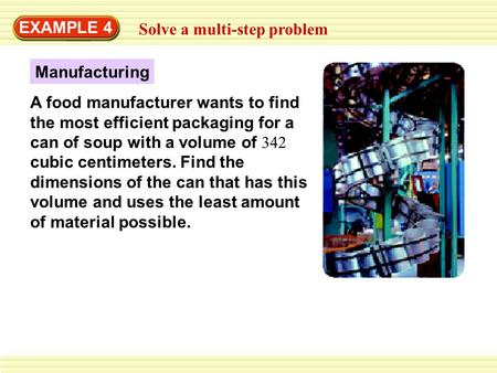 EXAMPLE 4 Solve a multi-step problem A food manufacturer wants to find the most efficient packaging for a can of soup with a volume of 342 cubic centimeters.