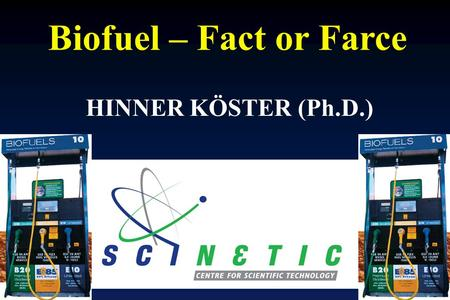 Biofuel – Fact or Farce HINNER KÖSTER (Ph.D.). Fiber to cellulosic ethanol?? Cellulosic Conversion ??