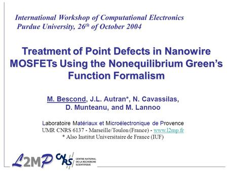 International Workshop of Computational Electronics Purdue University, 26 th of October 2004 Treatment of Point Defects in Nanowire MOSFETs Using the Nonequilibrium.