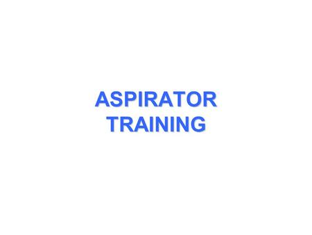 ASPIRATOR TRAINING. GENERAL LEADING PARTICULARCHARACTERISTIC FLOW Input Output TEMPERATURE Operating Range Storage Range PHYSICAL DIMENSIONS Outside Diameter.