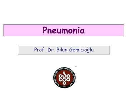 Prof. Dr. Bilun Gemicioğlu Pneumonia. Pneumonia is a lung parenchyma infection caused by bacteria, a virus or fungi, with a consolidation on radiological.