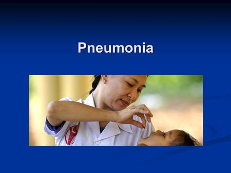 Pneumonia. Pneumonia leads causes of childhood deaths Source: WHO estimates of the causes of death in children, 2000-03 Bryce, Lancet, 26 March 2005.