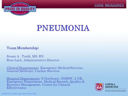 PNEUMONIA Team Membership: Susan A. Tuzik, MS, RN Rose Lach, Administrative Director Clinical Departments: Emergency Medical Services, General Medicine,