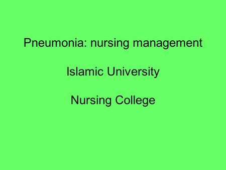 Pneumonia: nursing management Islamic University Nursing College.