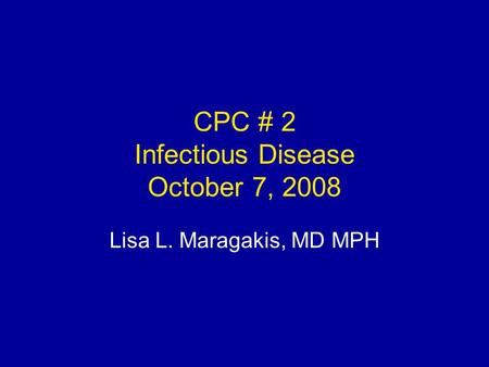 CPC # 2 Infectious Disease October 7, 2008 Lisa L. Maragakis, MD MPH.