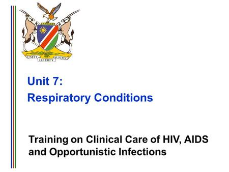 Training on Clinical Care of HIV, AIDS and Opportunistic Infections Unit 7: Respiratory Conditions.