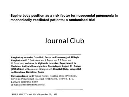 Journal Club. Background to the paper Pneumonia is THE MOST COMMON nosocomial infection in ICU patients 12 to 18 cases per 1000 ventilator days Oropharyngeal.