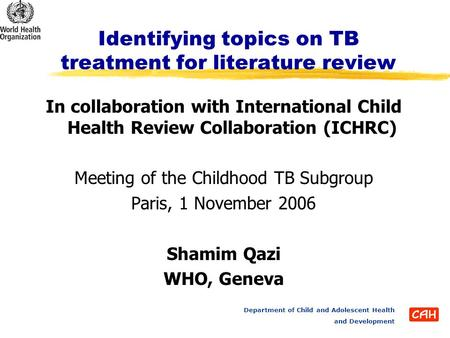 Department of Child and Adolescent Health and Development Identifying topics on TB treatment for literature review In collaboration with International.