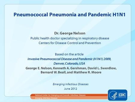 Dr. George Nelson Public health doctor specializing in respiratory disease Centers for Disease Control and Prevention Pneumococcal Pneumonia and Pandemic.