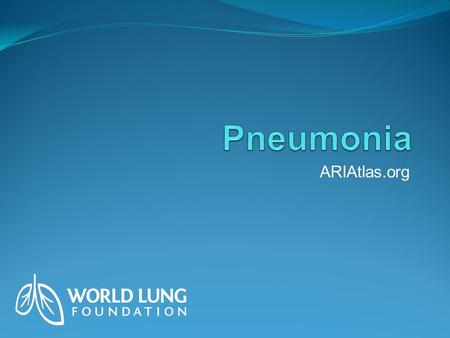ARIAtlas.org. Pneumonia is responsible for nearly 20 percent of child deaths globally. Source: ARIAtlas.org, World Lung Foundation 2010.