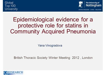 Epidemiological evidence for a protective role for statins in Community Acquired Pneumonia British Thoracic Society Winter Meeting 2012, London Yana Vinogradova.