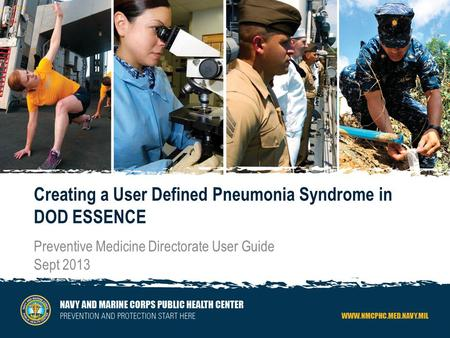 0 Creating a User Defined Pneumonia Syndrome in DOD ESSENCE Preventive Medicine Directorate User Guide Sept 2013.