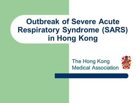 Outbreak of Severe Acute Respiratory Syndrome (SARS) in Hong Kong The Hong Kong Medical Association.