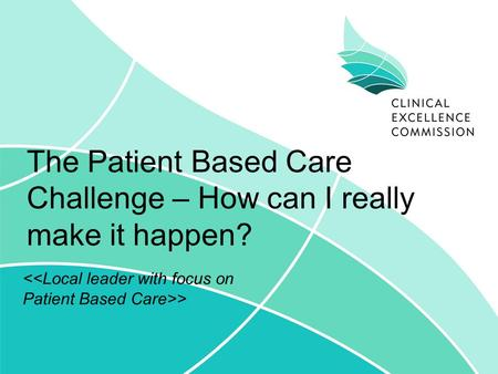 The Patient Based Care Challenge – How can I really make it happen? >