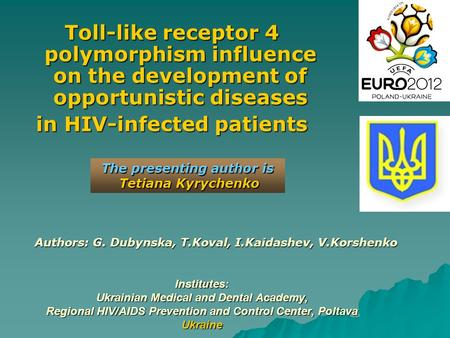 Institutes: Ukrainian Medical and Dental Academy, Regional HIV/AIDS Prevention and Control Center, Poltava Ukraine Toll-like receptor 4 polymorphism influence.