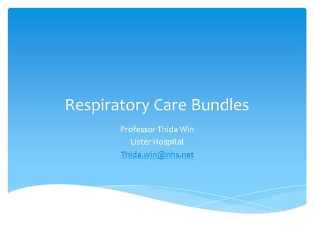 Respiratory Care Bundles Professor Thida Win Lister Hospital