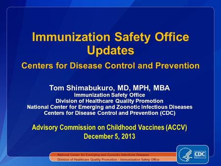 Tom Shimabukuro, MD, MPH, MBA Immunization Safety Office Division of Healthcare Quality Promotion National Center for Emerging and Zoonotic Infectious.