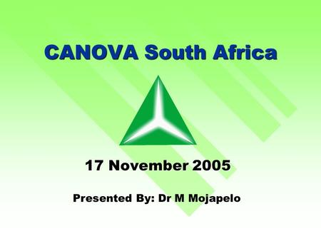 CANOVA South Africa 17 November 2005 Presented By: Dr M Mojapelo.