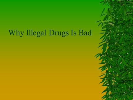 Why Illegal Drugs Is Bad. Kinds of Drugs. LLegal drugs. IIllegal drugs.