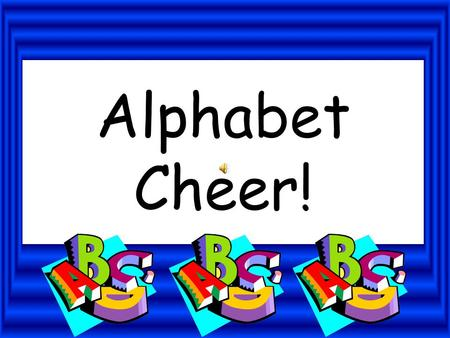 Alphabet Cheer!. All the animals everywhere are doing (doing) the Animal (Animal) Alphabet (Alphabet) Cheer! (Cheer!) YEAH!