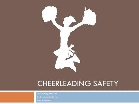 CHEERLEADING SAFETY Michelle Kelly, ARM, CPSI Sr. Consultant, Risk Services Poms & Associates.