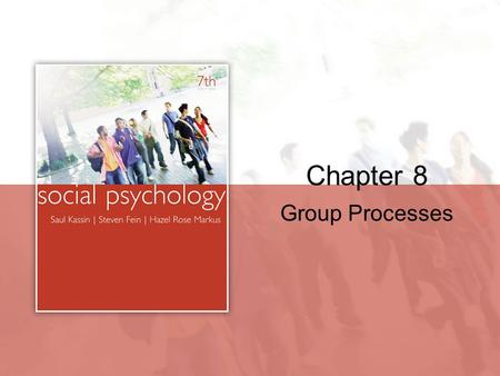 Chapter 8 Group Processes. Copyright © Houghton Mifflin Company. All rights reserved.8 | 2 Individuals in Groups The Presence of Others.