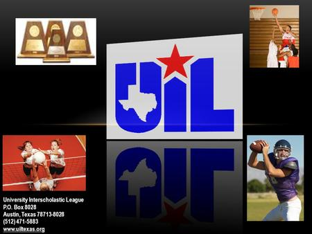University Interscholastic League P.O. Box 8028 Austin, Texas 78713-8028 (512) 471-5883 www.uiltexas.org.