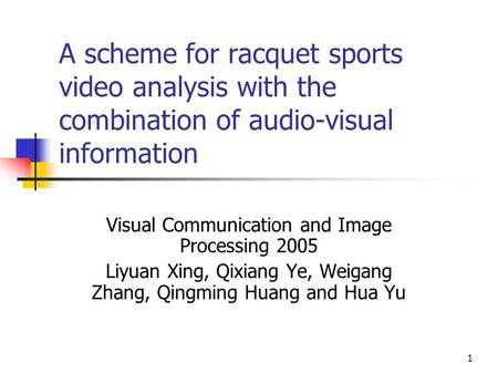 1 A scheme for racquet sports video analysis with the combination of audio-visual information Visual Communication and Image Processing 2005 Liyuan Xing,
