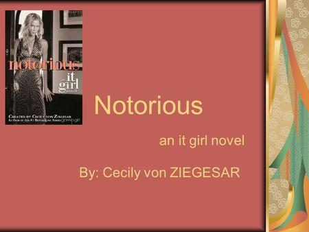 Notorious an it girl novel By: Cecily von ZIEGESAR.