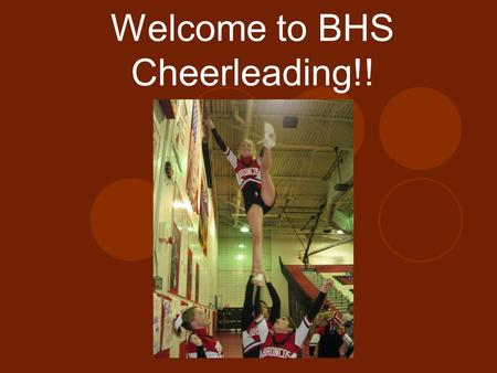 Welcome to BHS Cheerleading!!. Agenda Coaches Program goals Cheerleader expectations for 2008-2009 BHS Athletics Monetary Obligations Fall vs. All Squad,