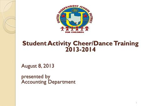 Student Activity Cheer/Dance Training 2013-2014 August 8, 2013 presented by Accounting Department 1.