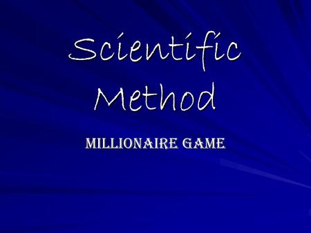 Scientific Method Millionaire Game. True or False #1. A corn farmer, Farmer Bill, is trying to find out the best amount of water to give his crops every.