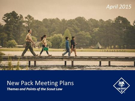 New Pack Meeting Plans Themes and Points of the Scout Law April 2015.