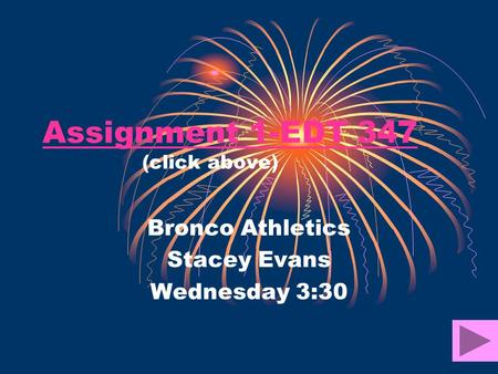 Assignment 1-EDT 347 Assignment 1-EDT 347 (click above) Bronco Athletics Stacey Evans Wednesday 3:30.