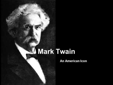 Mark Twain An American Icon. Real name : Samuel Langhorne Clemens Worked as a riverboat pilot in his youth When he started his writing career, he changed.