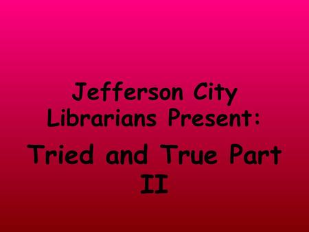Jefferson City Librarians Present: Tried and True Part II.