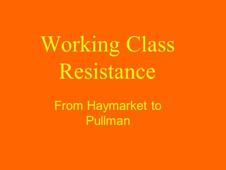 Working Class Resistance From Haymarket to Pullman.