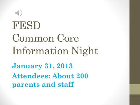 FESD Common Core Information Night January 31, 2013 Attendees: About 200 parents and staff.