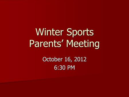 Winter Sports Parents' Meeting October 16, 2012 6:30 PM.