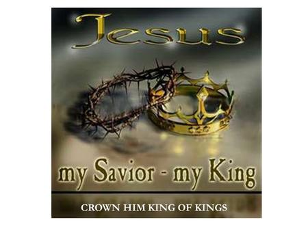CROWN HIM KING OF KINGS. AND CELEBRATE, CELEBRATE, CELEBRATE HIS LOVE.