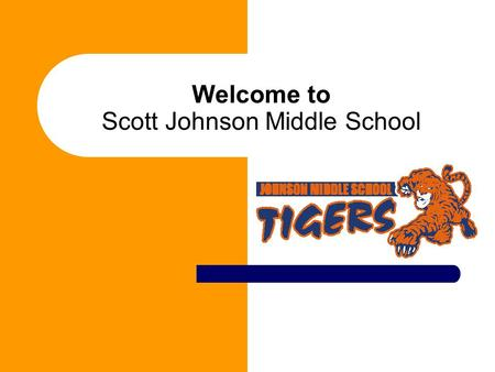 Welcome to Scott Johnson Middle School. Administrative Team Principal – Melinda DeFelice/Kathy Foster Assistant Principals – Alan Arbabi, Mike Bennett.