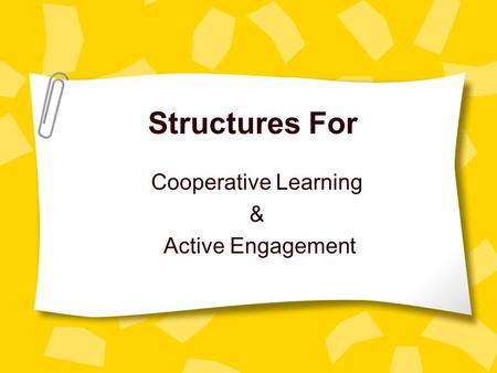 Structures For Cooperative Learning & Active Engagement.