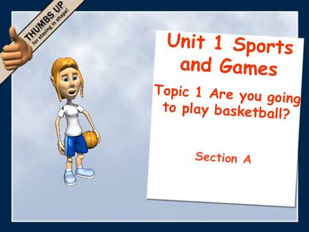 Unit 1 Sports and Games Topic 1 Are you going to play basketball? Section A.