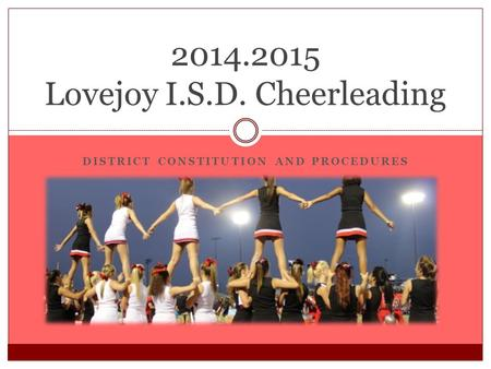 DISTRICT CONSTITUTION AND PROCEDURES 2014.2015 Lovejoy I.S.D. Cheerleading.
