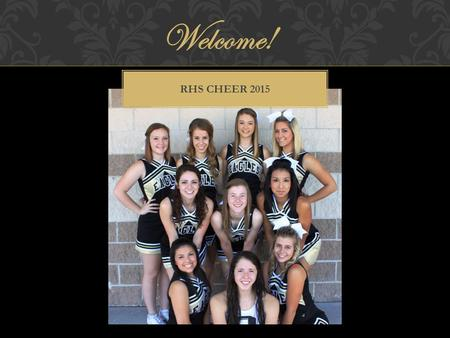 Welcome! RHS CHEER 2015. CALENDAR January 14, 2015Parent Meeting February 2, 2015Practice #1 5:30-7:00 February 4, 2015Tryout Packet Due February 4, 2015Practice.