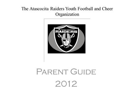 The Atascocita Raiders Youth Football and Cheer Organization Parent Guide 2012.